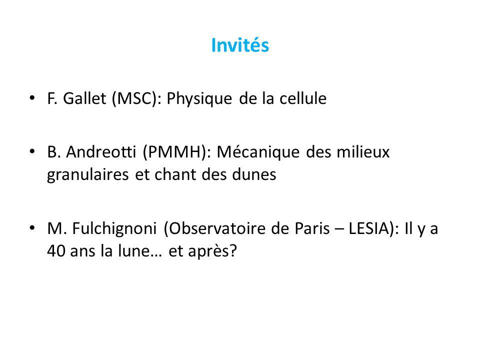 Invités F. Gallet (MSC): Physique de la cellule B. Andreotti (PMMH): Mécanique des milieux granulaires et chant des dunes M. Fulchignoni (Observatoire