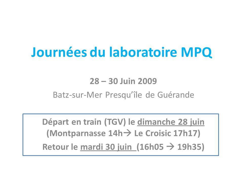 Journées du laboratoire MPQ 28 – 30 Juin 2009 Batz-sur-Mer Presquîle de Guérande Départ en train (TGV) le dimanche 28 juin (Montparnasse 14h Le Croisic 17h17) Retour le mardi 30 juin (16h05 19h35)