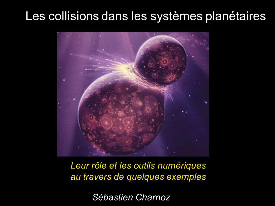 Les collisions agissent à TOUTES les étapes dévolution des systèmes planétaires Accrétion des planétésimaux Accrétion/destruction des embryons planétaires Evolution des ceintures de débris (Astéroïdes, Kuiper) Rencontres comètes-planètes Rencontres avec les anneaux Etc…