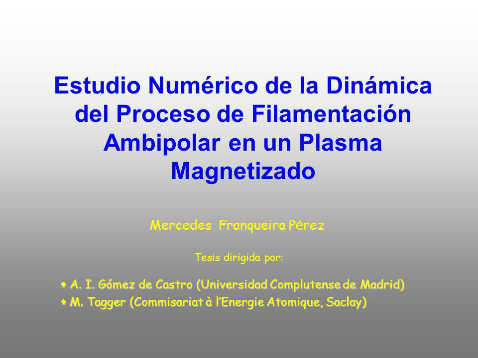 Estudio Numérico de la Dinámica del Proceso de Filamentación Ambipolar en un Plasma Magnetizado Mercedes Franqueira P é rez Tesis dirigida por: A. I.