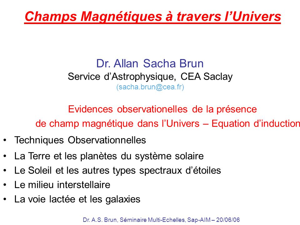 Dr. A.S. Brun, Séminaire Multi-Echelles, Sap-AIM – 20/06/06 Evidences observationelles de la présence de champ magnétique dans lUnivers – Equation din