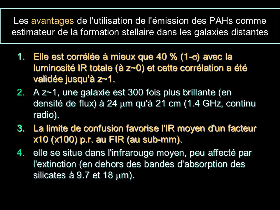 Les avantages de l utilisation de l émission des PAHs comme estimateur de la formation stellaire dans les galaxies distantes 1.Elle est corrélée à mieux que 40 % (1- ) avec la luminosité IR totale (à z~0) et cette corrélation a été validée jusqu à z~1.
