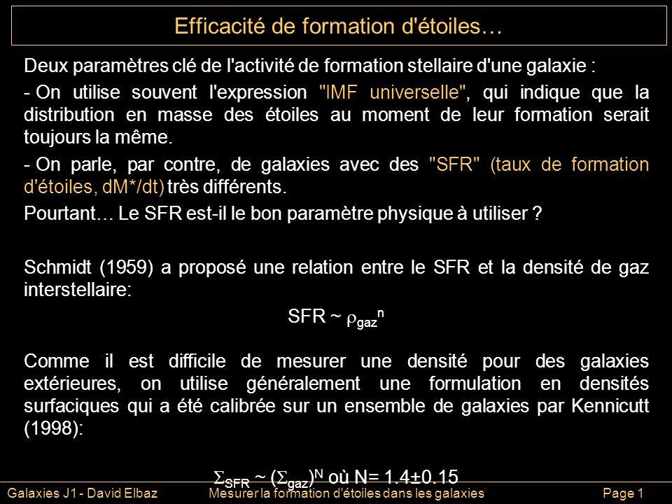 Galaxies J1 - David ElbazMesurer la formation d étoiles dans les galaxies Page 1 Deux paramètres clé de l activité de formation stellaire d une galaxie : - On utilise souvent l expression IMF universelle , qui indique que la distribution en masse des étoiles au moment de leur formation serait toujours la même.