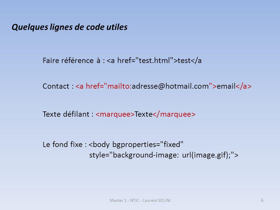 Quelques lignes de code utiles Faire référence à : test</a Contact : email Texte défilant : Texte Le fond fixe : <body bgproperties=