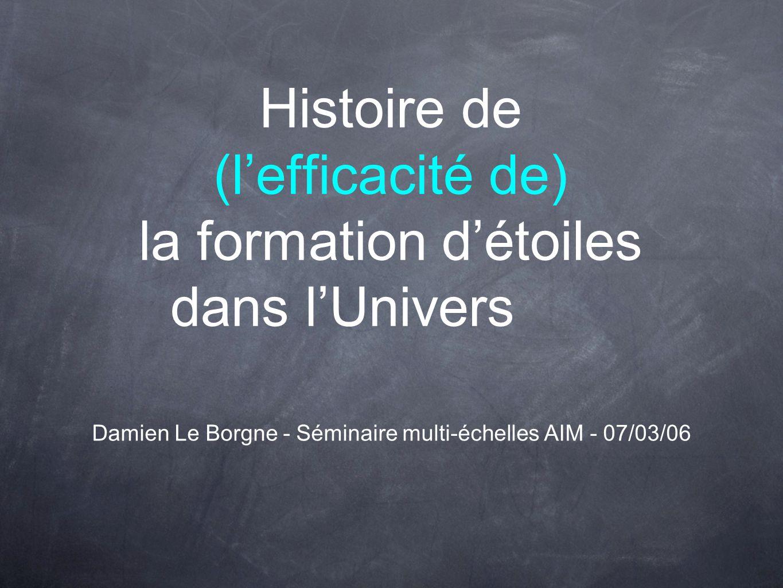 Histoire de (lefficacité de) la formation détoiles dans lUnivers Damien Le Borgne - Séminaire multi-échelles AIM - 07/03/06