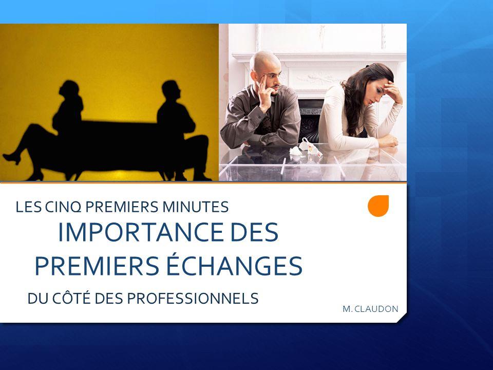 IMPORTANCE DES PREMIERS ÉCHANGES M. CLAUDON LES CINQ PREMIERS MINUTES DU CÔTÉ DES PROFESSIONNELS