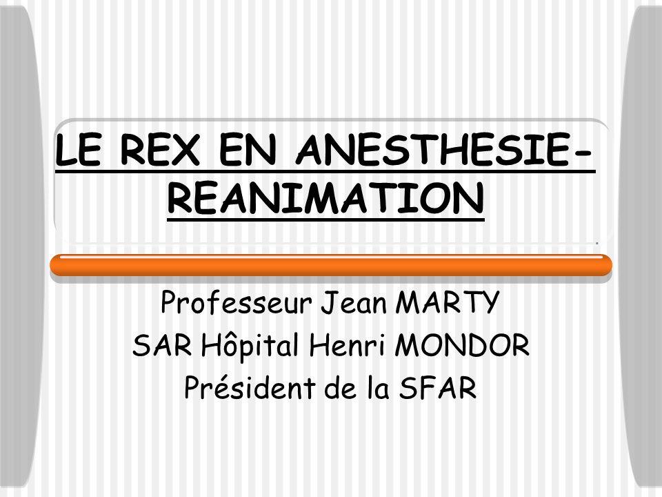 LE REX EN ANESTHESIE- REANIMATION Professeur Jean MARTY SAR Hôpital Henri MONDOR Président de la SFAR