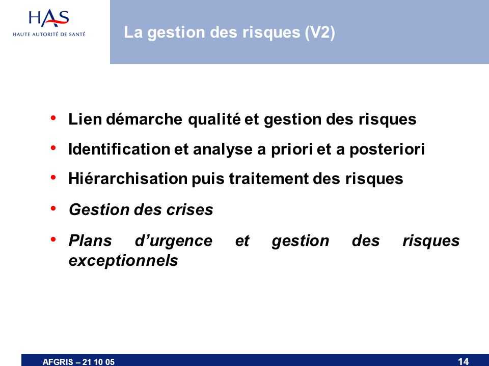 14 AFGRIS – 21 10 05 La gestion des risques (V2) Lien démarche qualité et gestion des risques Identification et analyse a priori et a posteriori Hiéra