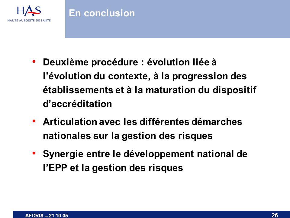 26 AFGRIS – 21 10 05 En conclusion Deuxième procédure : évolution liée à lévolution du contexte, à la progression des établissements et à la maturatio
