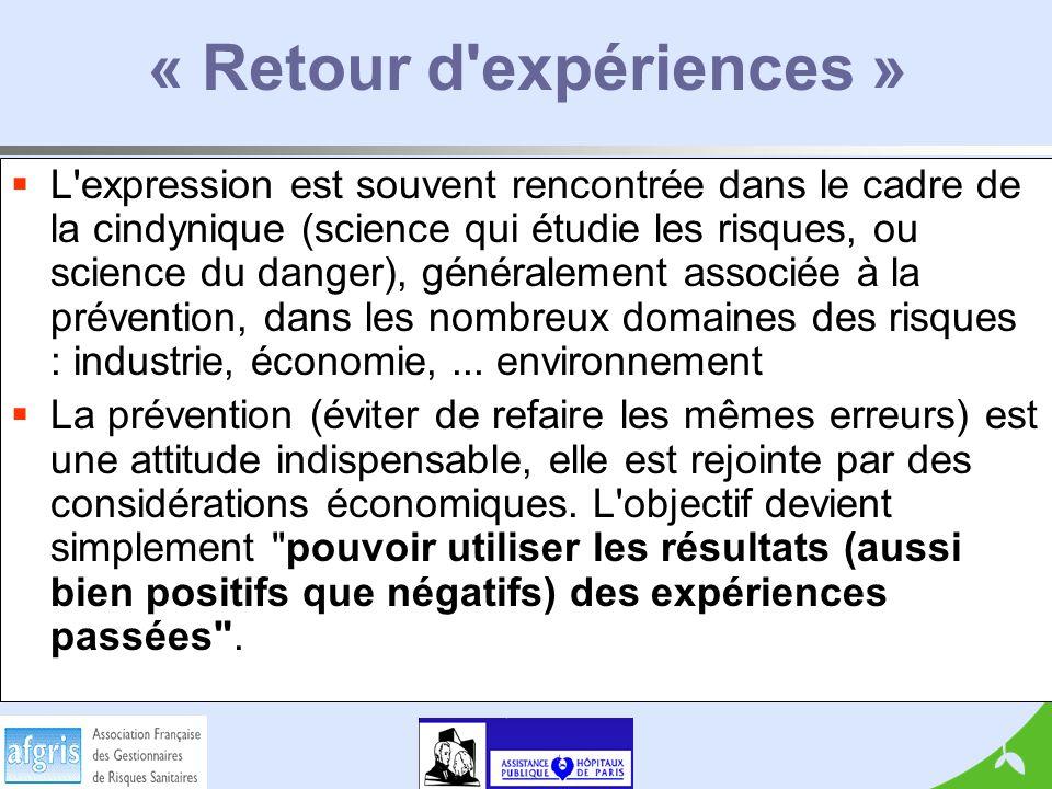 « Retour d expériences » L expression est souvent rencontrée dans le cadre de la cindynique (science qui étudie les risques, ou science du danger), généralement associée à la prévention, dans les nombreux domaines des risques : industrie, économie,...