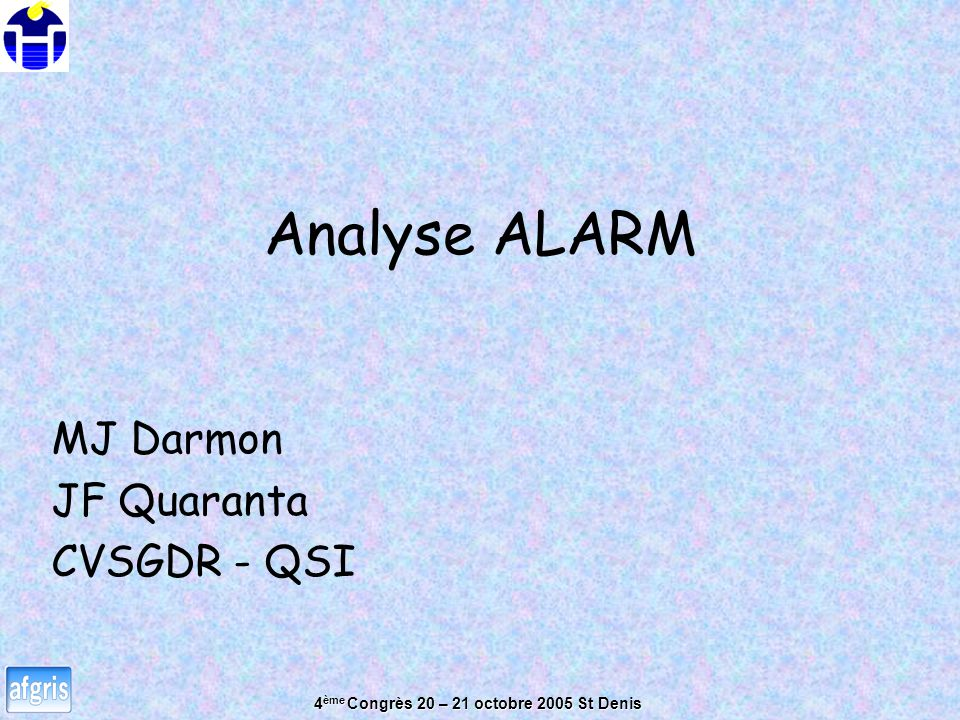 4 ème Congrès 20 – 21 octobre 2005 St Denis Analyse ALARM MJ Darmon JF Quaranta CVSGDR - QSI
