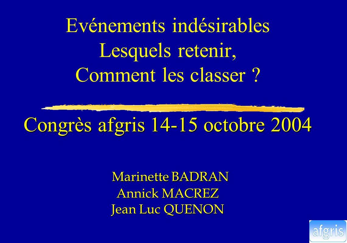 Congrès afgris 14-15 octobre 2004 Marinette BADRAN Annick MACREZ Jean Luc QUENON Evénements indésirables Lesquels retenir, Comment les classer .