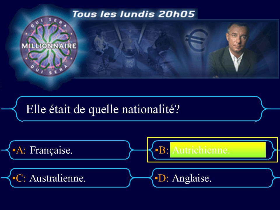 A:B: D:C: Elle était de quelle nationalité? Française. Australienne.Anglaise. Autrichienne.