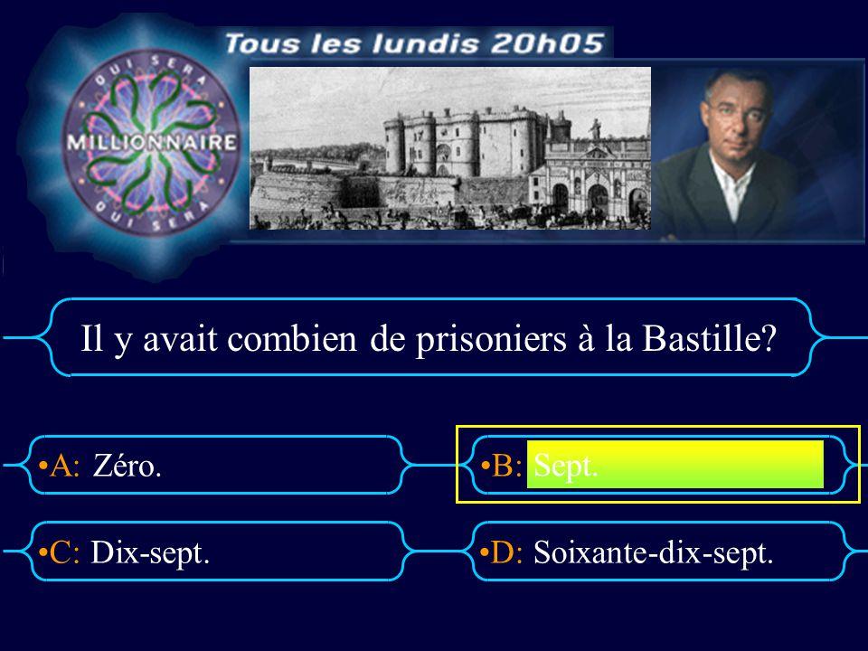 A:B: D:C: Il y avait combien de prisoniers à la Bastille? Zéro. Dix-sept.Soixante-dix-sept. Sept.