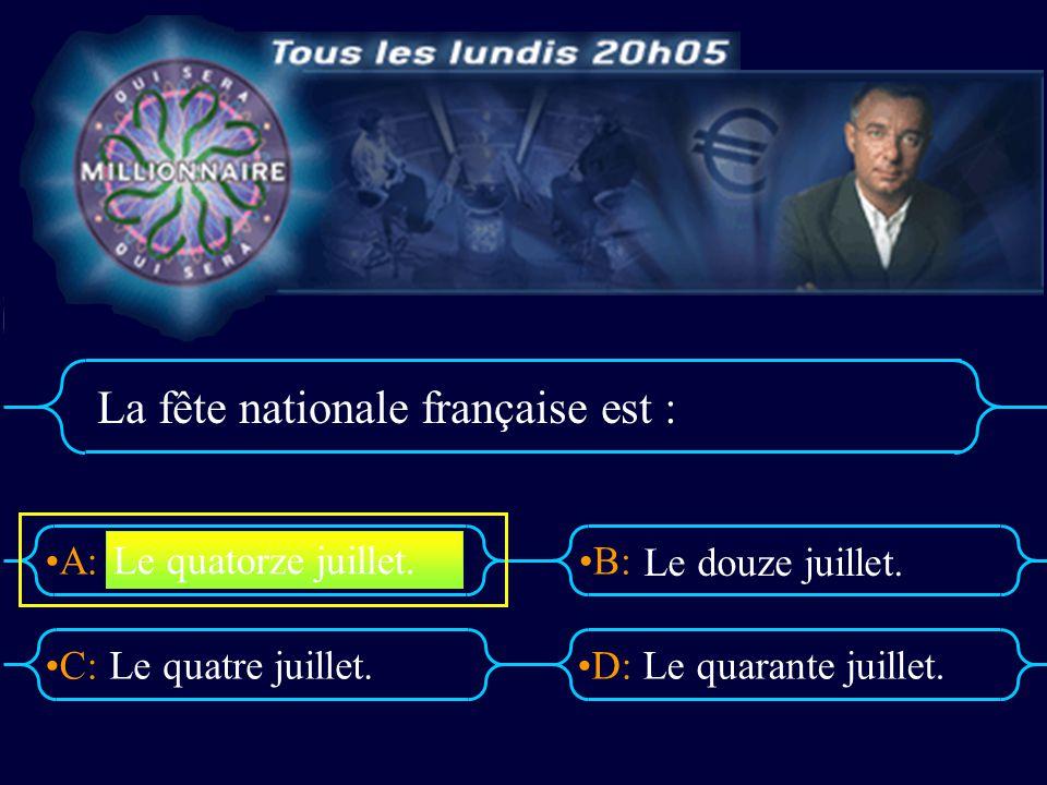 A:B: D:C: La fête nationale française est : Le quatre juillet.Le quarante juillet. Le quatorze juillet. Le douze juillet.