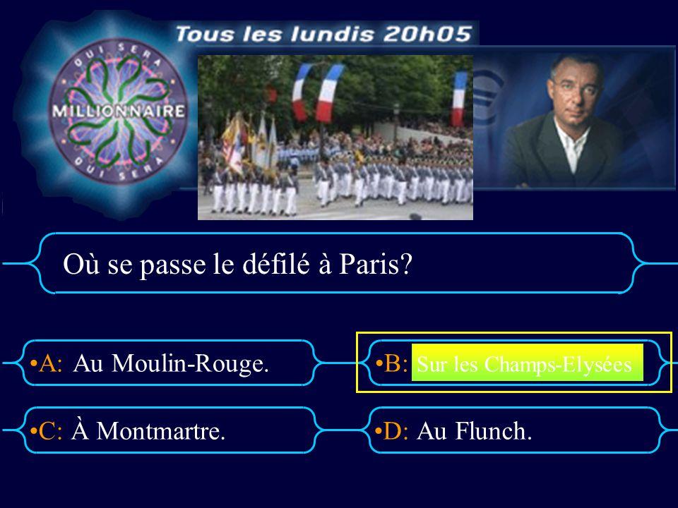 A:B: D:C: Où se passe le défilé à Paris? Au Moulin-Rouge. À Montmartre.Au Flunch. Sur les Champs-Elysées