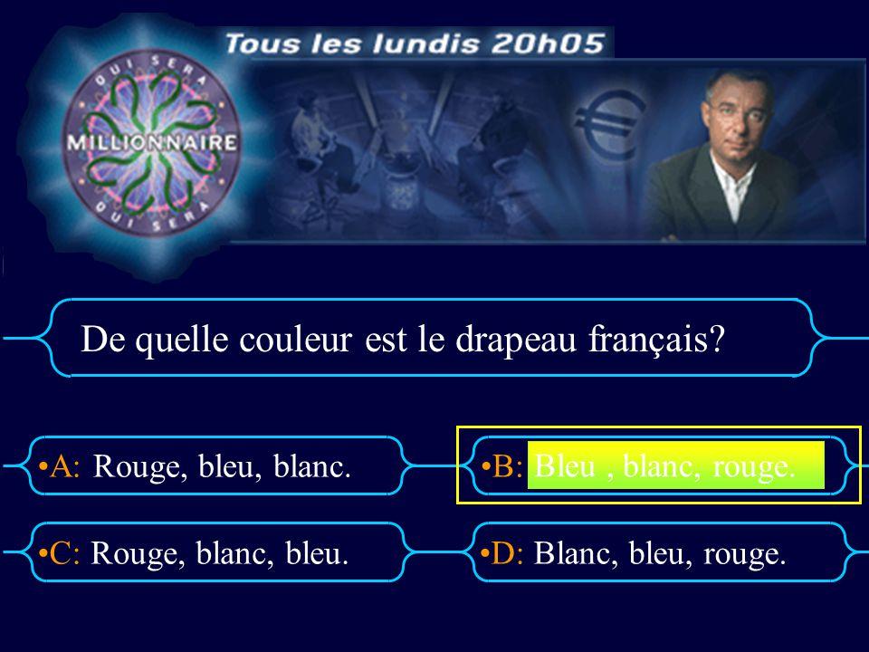 A:B: D:C: De quelle couleur est le drapeau français? Rouge, bleu, blanc. Rouge, blanc, bleu.Blanc, bleu, rouge. Bleu, blanc, rouge.