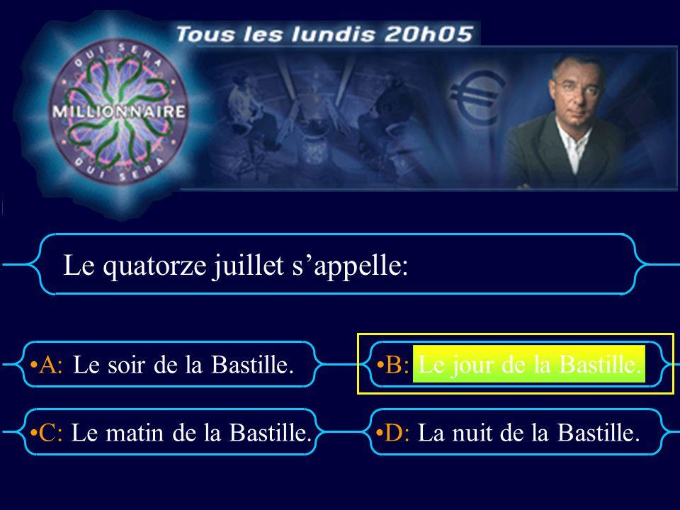 A:B: D:C: Le quatorze juillet sappelle: Le soir de la Bastille. Le matin de la Bastille.La nuit de la Bastille. Le jour de la Bastille.