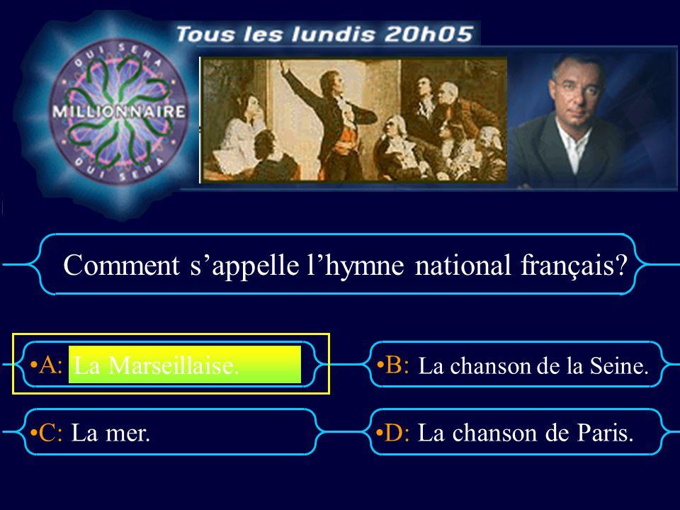 A:B: D:C: Comment sappelle lhymne national français? La mer.La chanson de Paris. La Marseillaise. La chanson de la Seine.