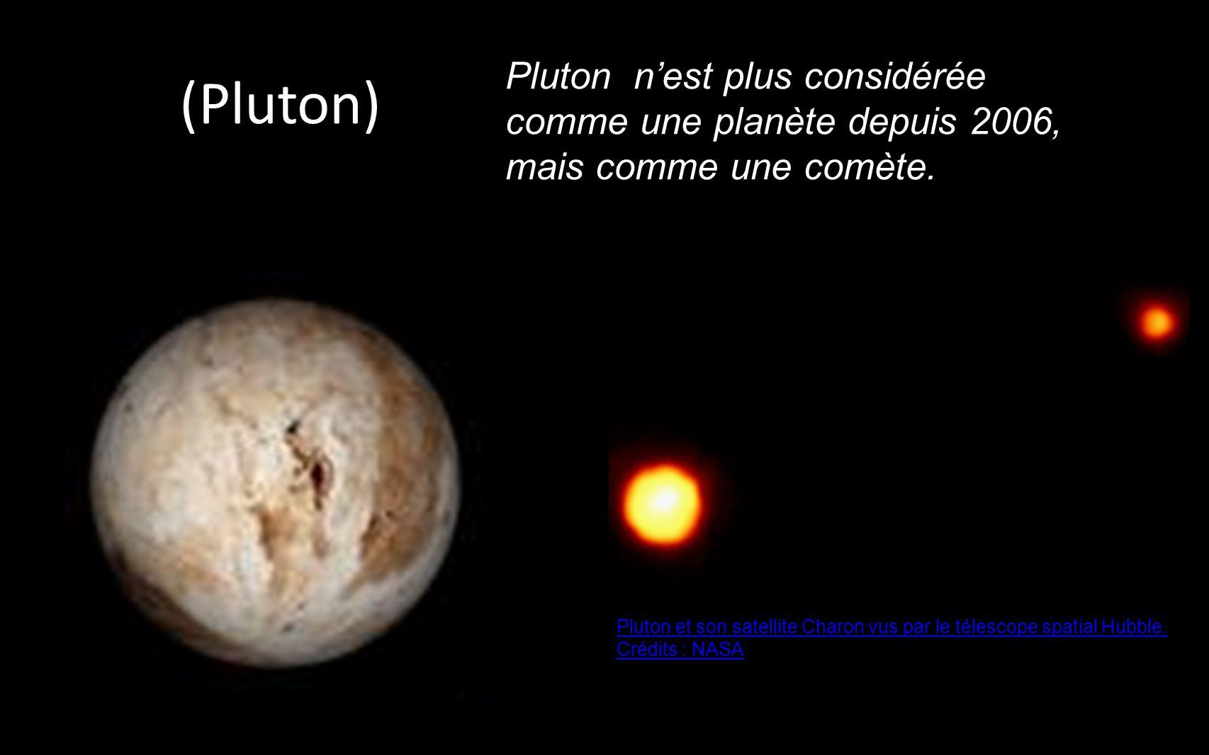 (Pluton) Pluton nest plus considérée comme une planète depuis 2006, mais comme une comète.