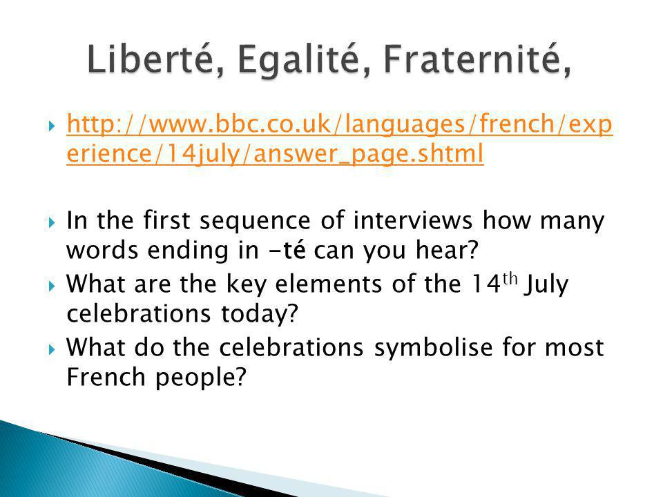 http://www.bbc.co.uk/languages/french/exp erience/14july/answer_page.shtml http://www.bbc.co.uk/languages/french/exp erience/14july/answer_page.shtml