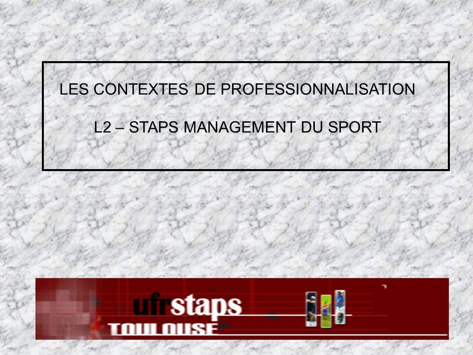 LES CONTEXTES DE PROFESSIONNALISATION L2 – STAPS MANAGEMENT DU SPORT