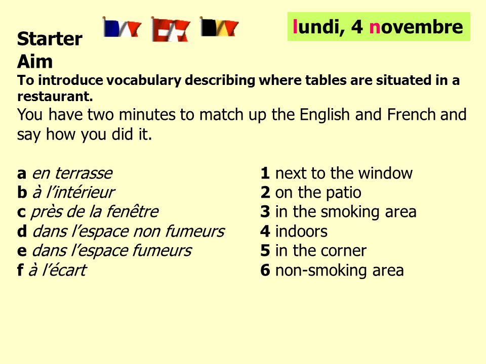 Français Learning objectives To practise new vocabulary related to working in a restaurant You can understand a booking for a meal in a restaurant + note all the main details