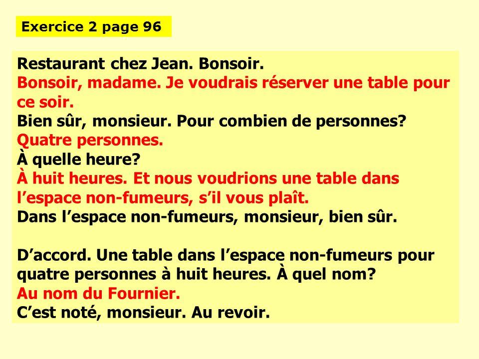Restaurant chez Jean. Bonsoir. Bonsoir, madame. Je voudrais réserver une table pour ce soir.