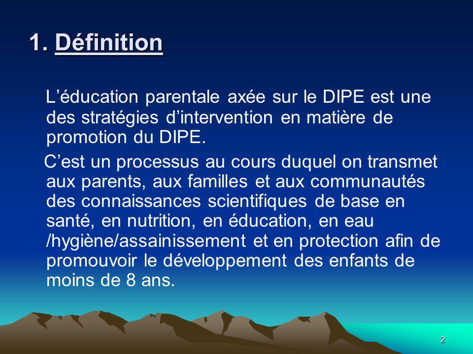 2 1. Définition Léducation parentale axée sur le DIPE est une des stratégies dintervention en matière de promotion du DIPE. Cest un processus au cours
