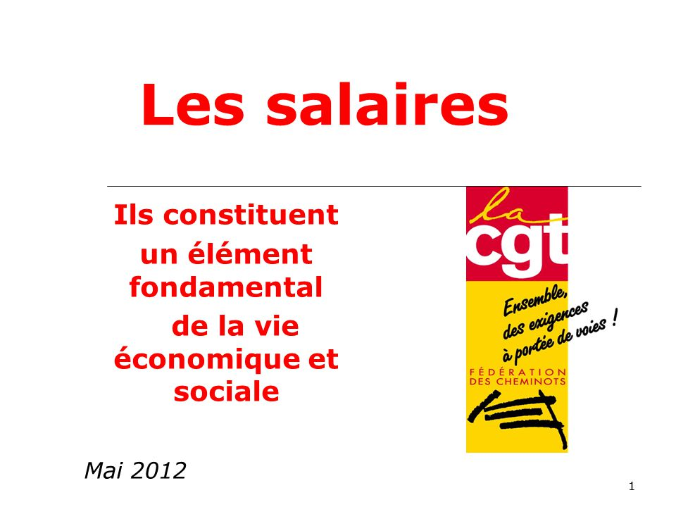 11 Les salaires Mai 2012 Ils constituent un élément fondamental de la vie économique et sociale