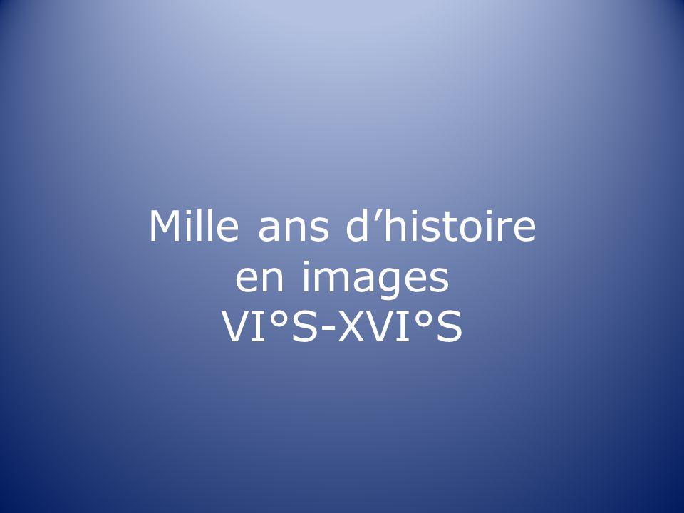 Mille ans dhistoire en images VI°S-XVI°S
