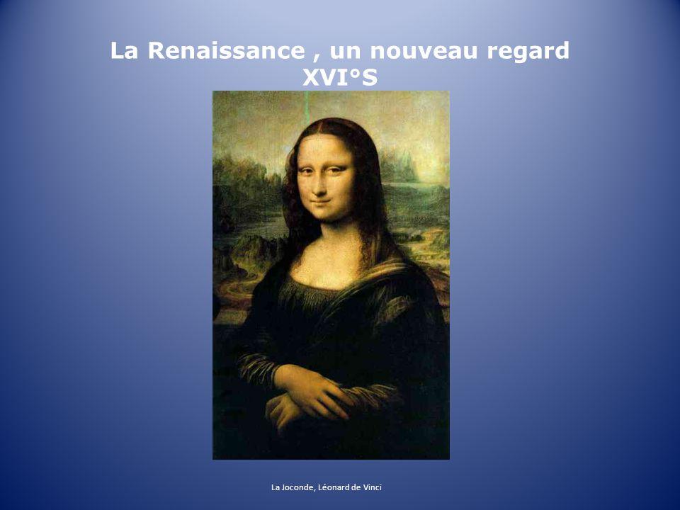 La Renaissance, un nouveau regard XVI°S La Joconde, Léonard de Vinci