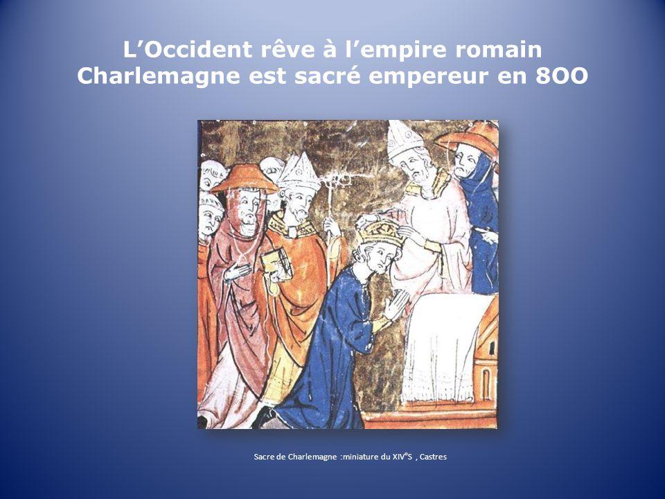 LOccident rêve à lempire romain Charlemagne est sacré empereur en 8OO Sacre de Charlemagne :miniature du XIV°S, Castres