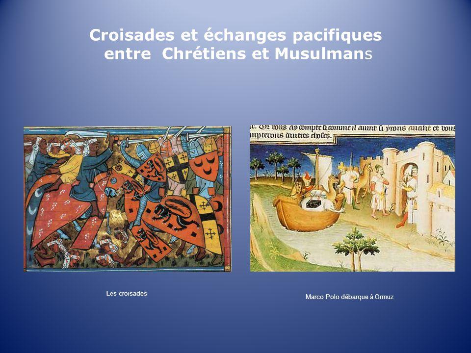 Croisades et échanges pacifiques entre Chrétiens et Musulmans Les croisades Marco Polo débarque à Ormuz