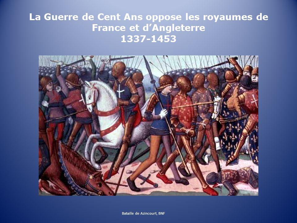 La Guerre de Cent Ans oppose les royaumes de France et dAngleterre 1337-1453 Bataille de Azincourt, BNF