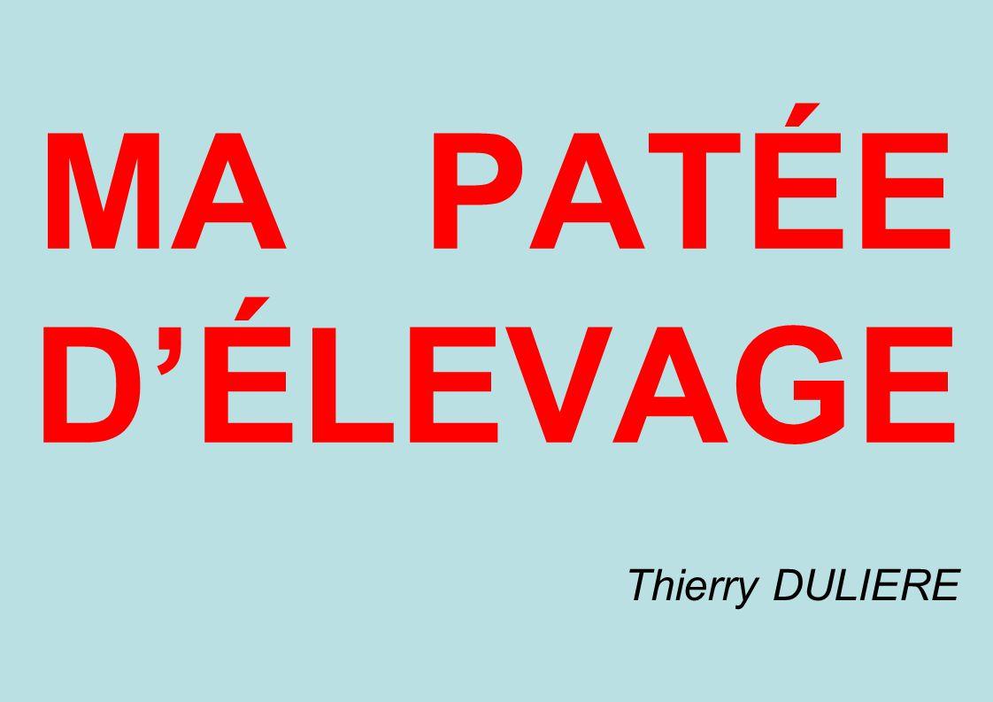 MA PATÉE DÉLEVAGE Thierry DULIERE