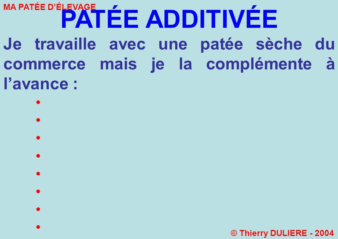 PATÉE ADDITIVÉE Je travaille avec une patée sèche du commerce mais je la complémente à lavance : MA PATÉE DÉLEVAGE © Thierry DULIERE - 2004