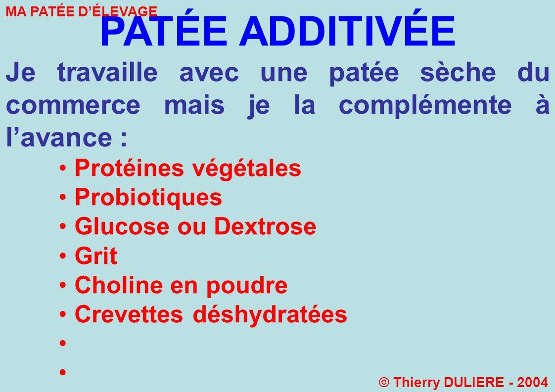 PATÉE ADDITIVÉE Je travaille avec une patée sèche du commerce mais je la complémente à lavance : Protéines végétales Probiotiques Glucose ou Dextrose