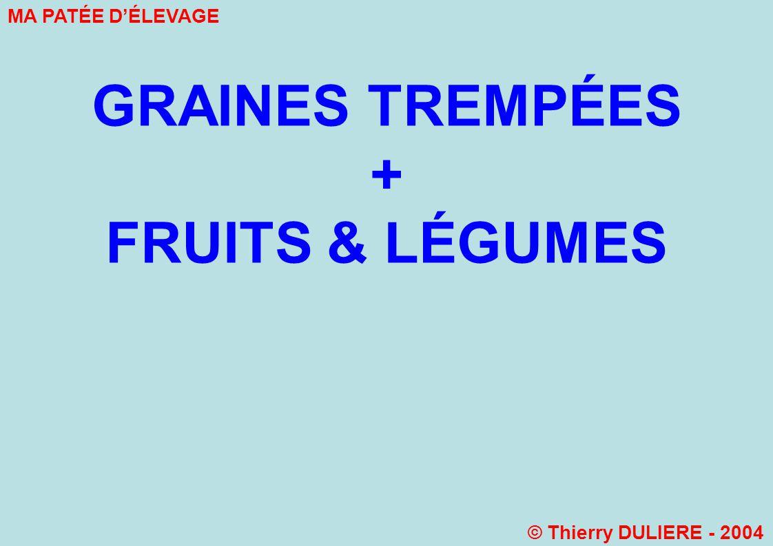GRAINES TREMPÉES + FRUITS & LÉGUMES MA PATÉE DÉLEVAGE © Thierry DULIERE - 2004