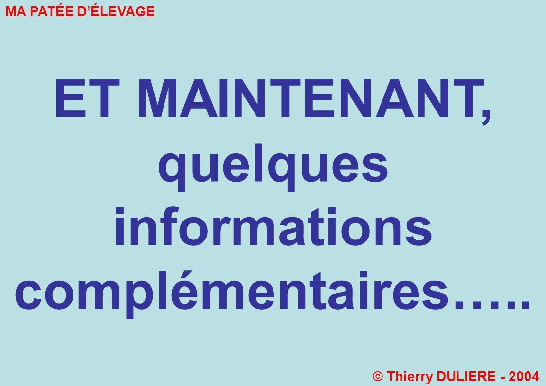 ET MAINTENANT, quelques informations complémentaires….. MA PATÉE DÉLEVAGE © Thierry DULIERE - 2004
