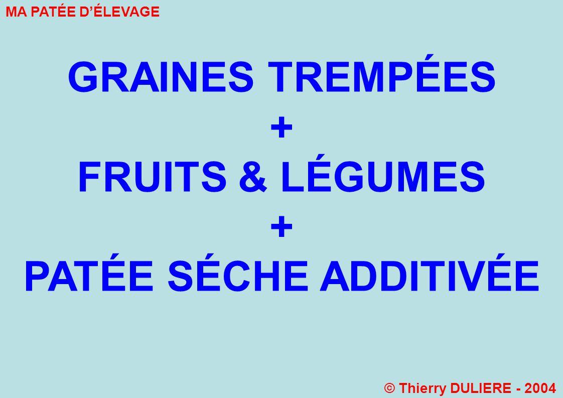 GRAINES TREMPÉES + FRUITS & LÉGUMES + PATÉE SÉCHE ADDITIVÉE MA PATÉE DÉLEVAGE © Thierry DULIERE - 2004