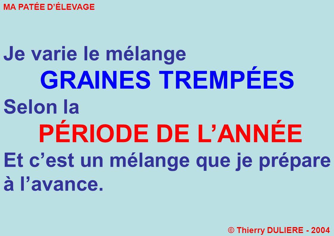 Je varie le mélange GRAINES TREMPÉES Selon la PÉRIODE DE LANNÉE Et cest un mélange que je prépare à lavance.