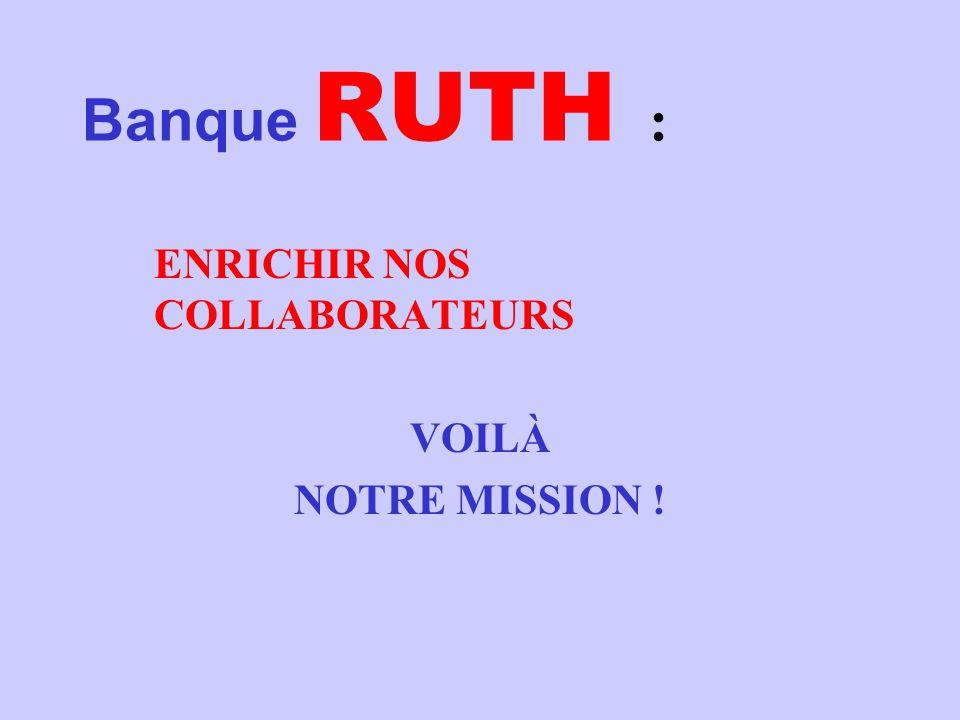 Banque RUTH : ENRICHIR NOS COLLABORATEURS VOILÀ NOTRE MISSION !