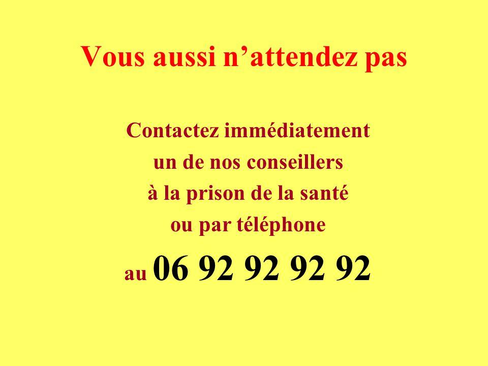 Vous aussi nattendez pas Contactez immédiatement un de nos conseillers à la prison de la santé ou par téléphone au 06 92 92 92 92