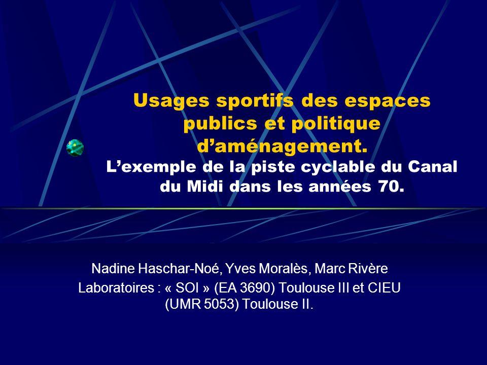 Usages sportifs des espaces publics et politique daménagement. Lexemple de la piste cyclable du Canal du Midi dans les années 70. Nadine Haschar-Noé,