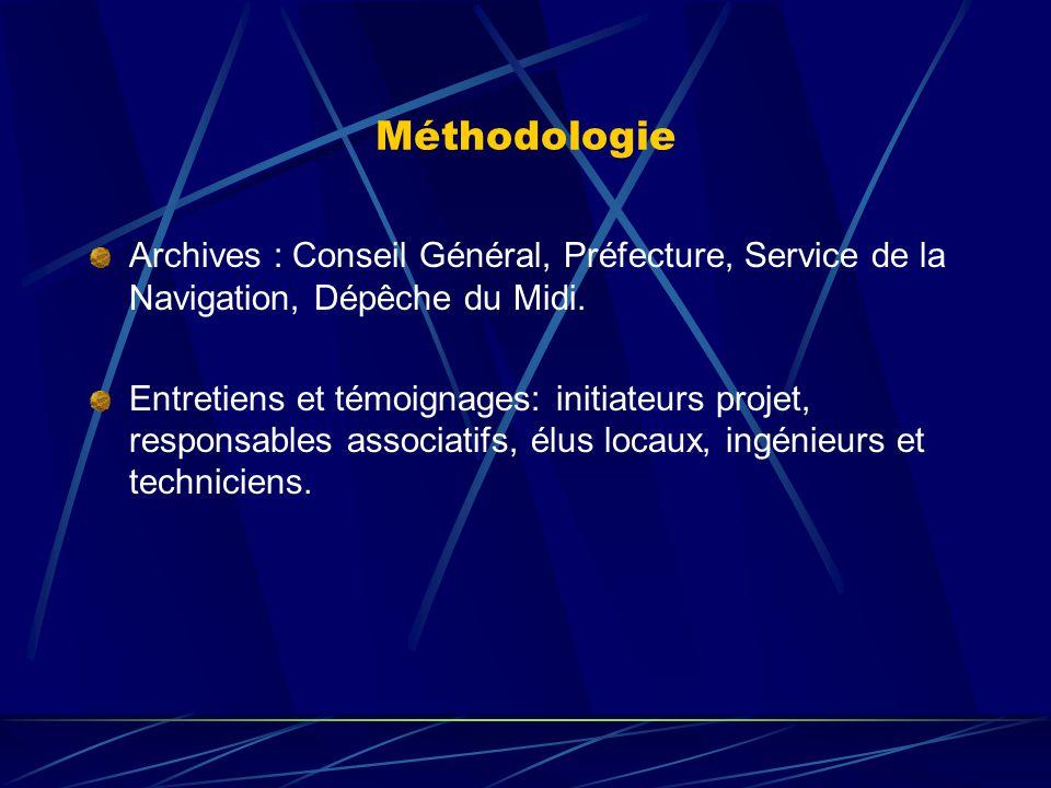 Méthodologie Archives : Conseil Général, Préfecture, Service de la Navigation, Dépêche du Midi. Entretiens et témoignages: initiateurs projet, respons
