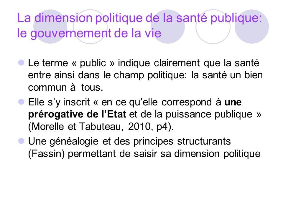 La dimension politique de la santé publique: le gouvernement de la vie Le terme « public » indique clairement que la santé entre ainsi dans le champ p