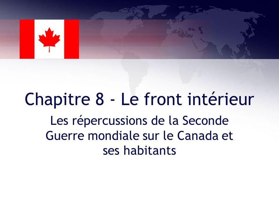Chapitre 8 - Le front intérieur Les répercussions de la Seconde Guerre mondiale sur le Canada et ses habitants