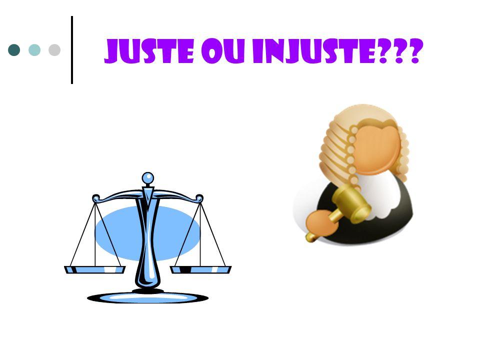 Juste ou injuste???