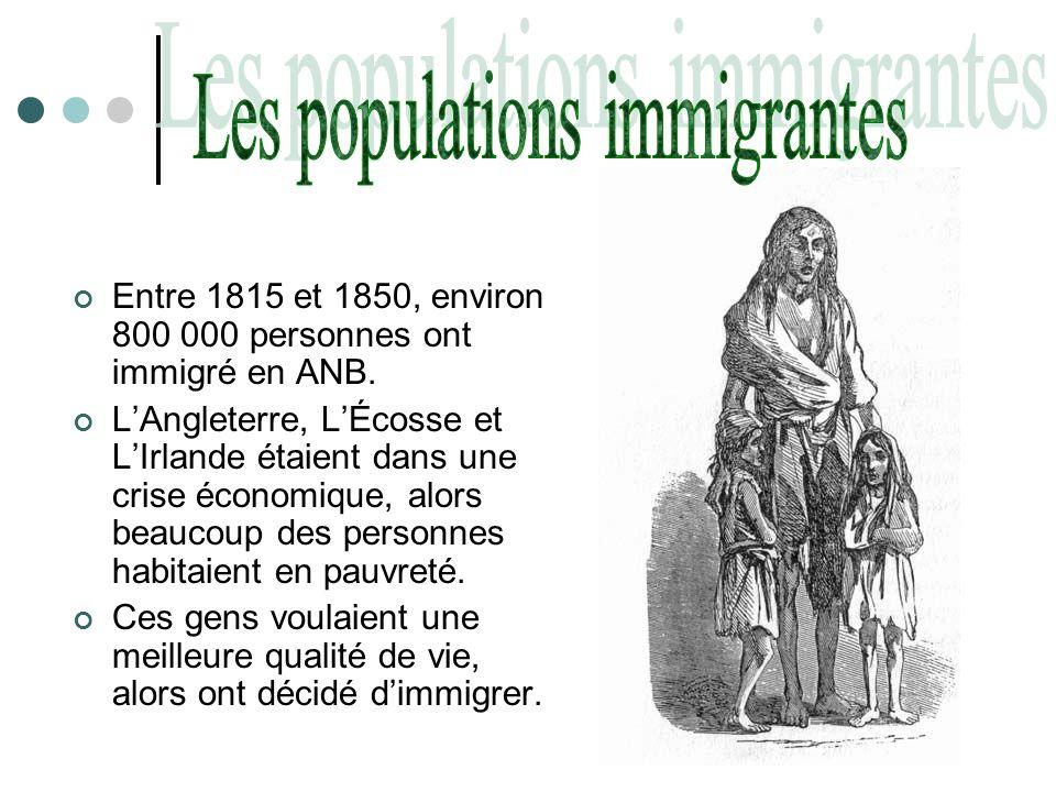 Entre 1815 et 1850, environ 800 000 personnes ont immigré en ANB. LAngleterre, LÉcosse et LIrlande étaient dans une crise économique, alors beaucoup d